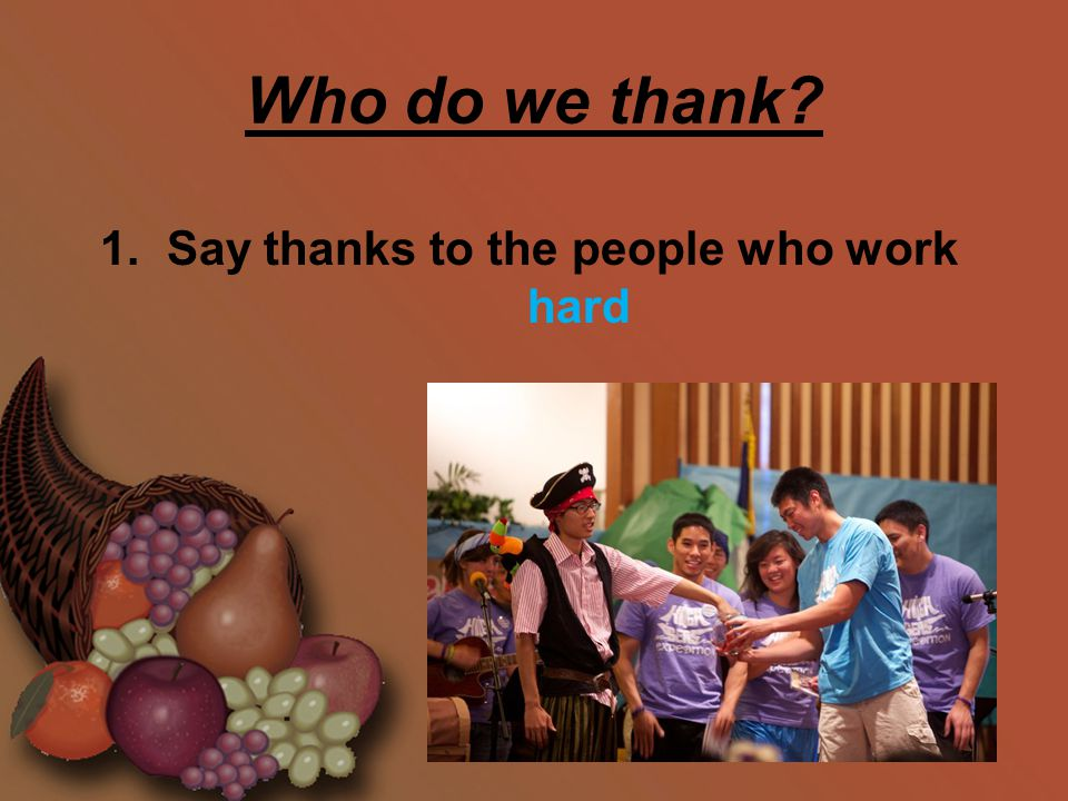 1. Say thanks to the people who work hard