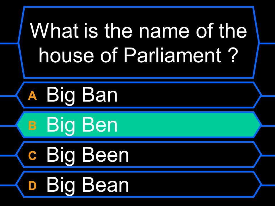 What is the name of the house of Parliament A Big Ban B Big Ben C Big Been D Big Bean