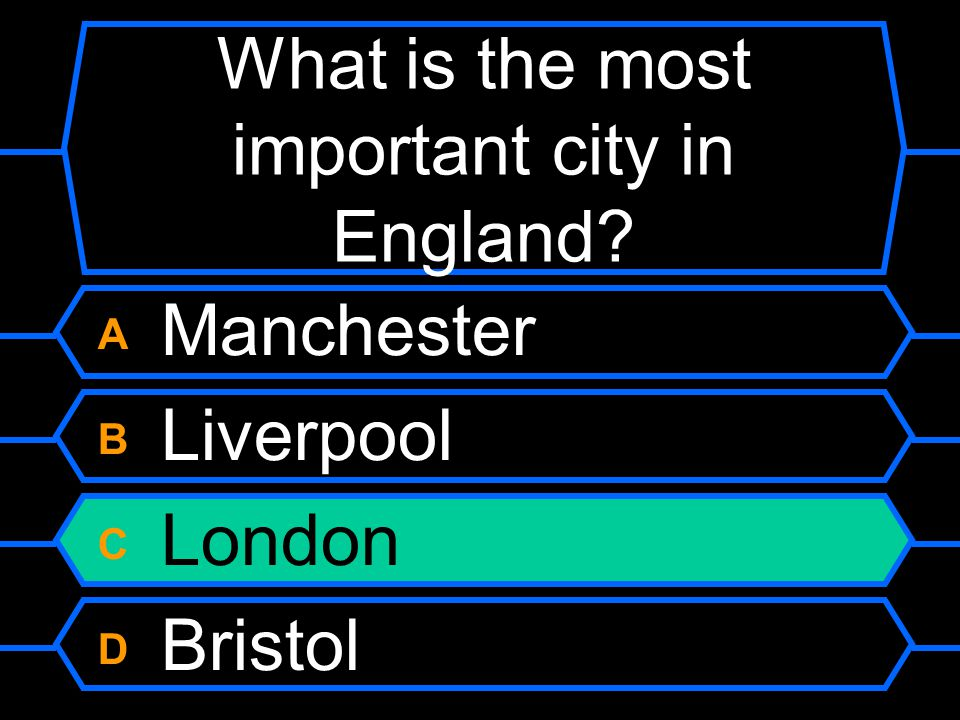 What is the most important city in England? A Manchester B Liverpool C London D Bristol