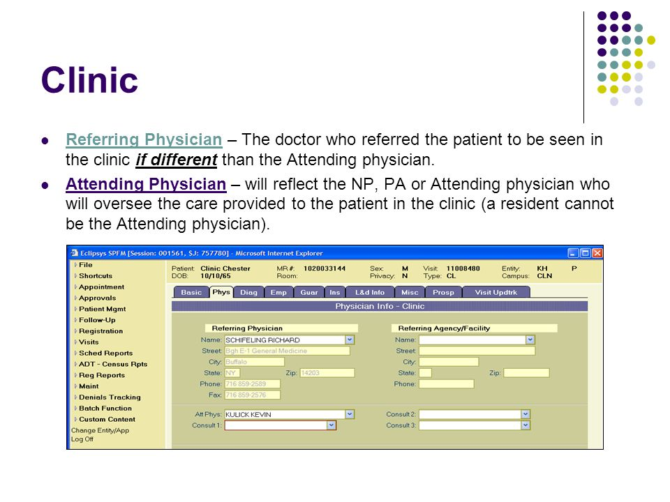 Clinic Referring Physician – The doctor who referred the patient to be seen in the clinic if different than the Attending physician.