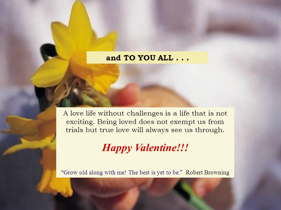 and TO YOU ALL...A love life without challenges is a life that is not exciting.