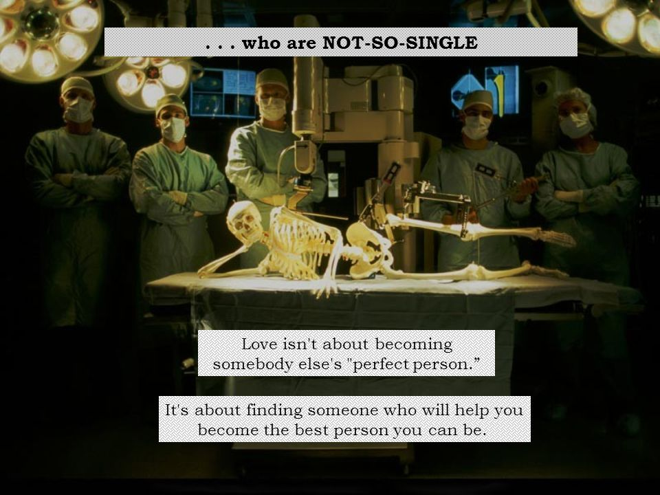 ... who are NOT-SO-SINGLE Love isn't about becoming somebody else's