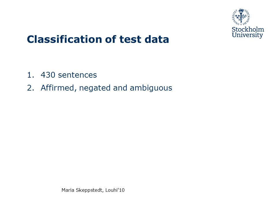 Maria Skeppstedt, Louhi 10 Classification of test data 1.430 sentences 2.Affirmed, negated and ambiguous