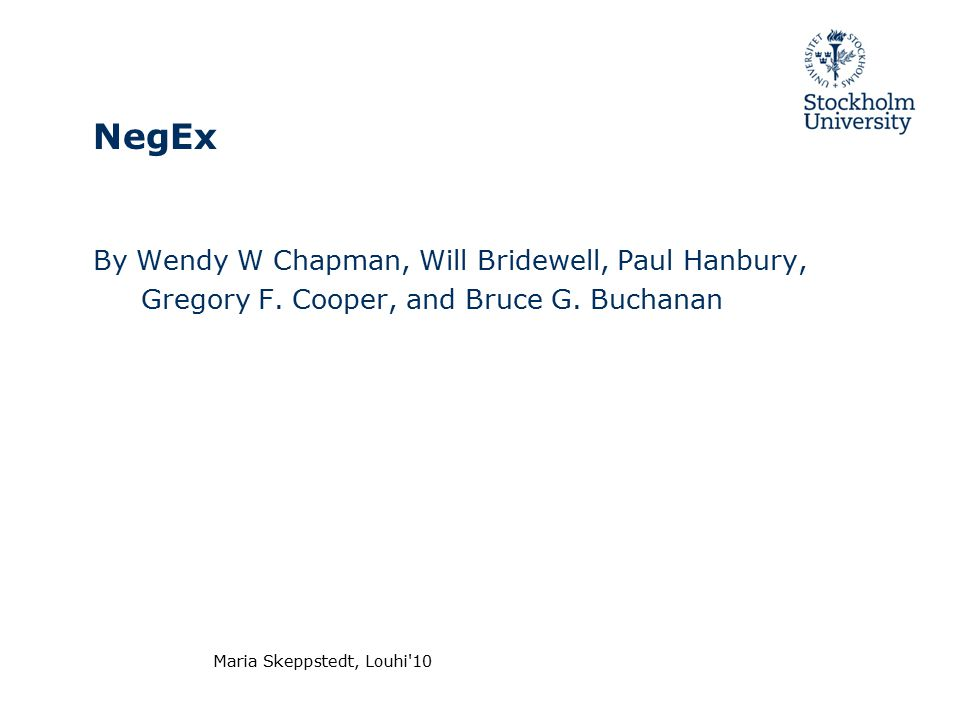 Maria Skeppstedt, Louhi 10 NegEx By Wendy W Chapman, Will Bridewell, Paul Hanbury, Gregory F.