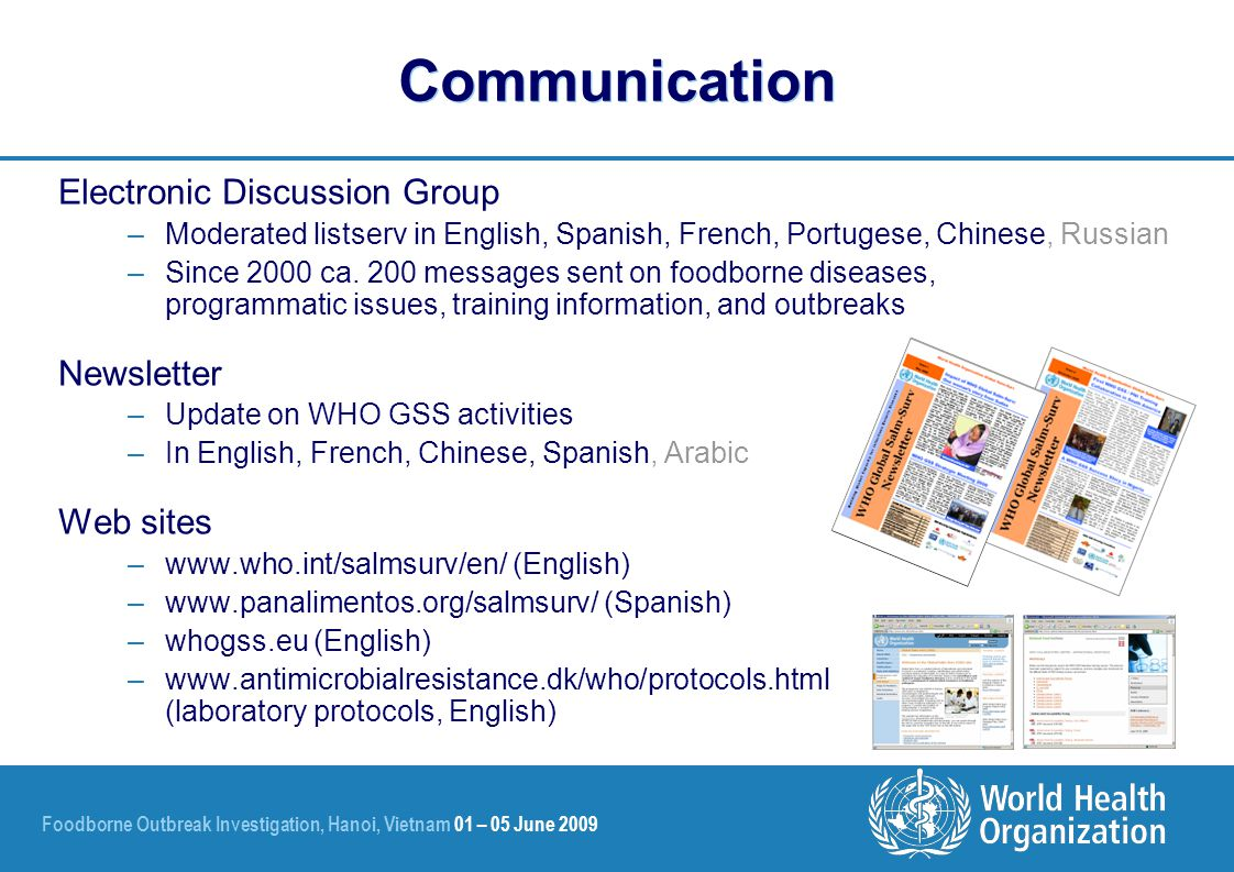 Foodborne Outbreak Investigation, Hanoi, Vietnam 01 – 05 June 2009 Communication Electronic Discussion Group –Moderated listserv in English, Spanish, French, Portugese, Chinese, Russian –Since 2000 ca.