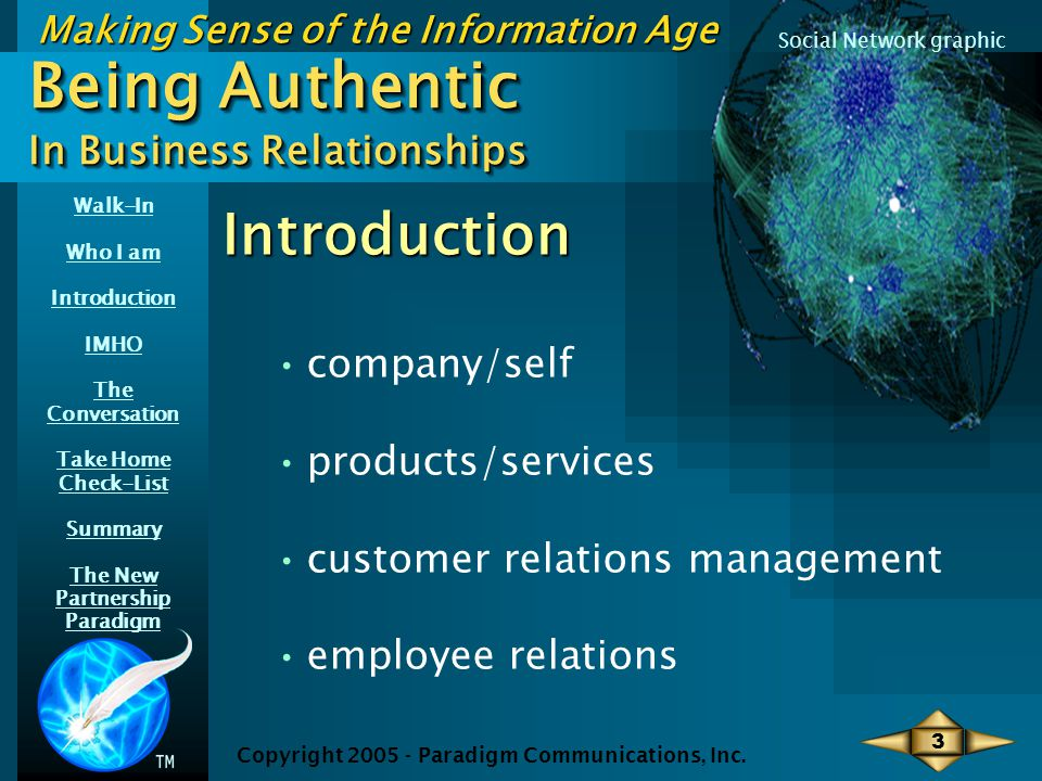 Walk-In Who I am Introduction IMHO The Conversation Take Home Check-List Summary The New Partnership Paradigm Making Sense of the Information Age Social Network graphic Partnership Paradigm Partnership with Customers Your potential customer has choices.