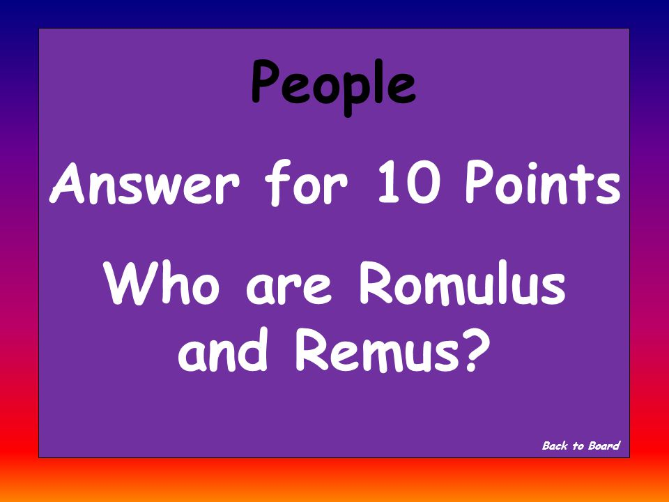 People Question for 10 Points Who are the twin descendants of Aeneas, and one of them founded Rome.