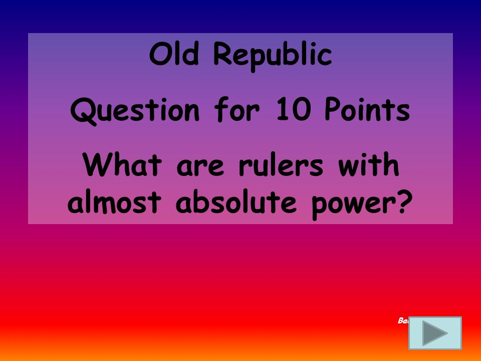 Old Republic Answer for 5 Points What is a republic Back to Board
