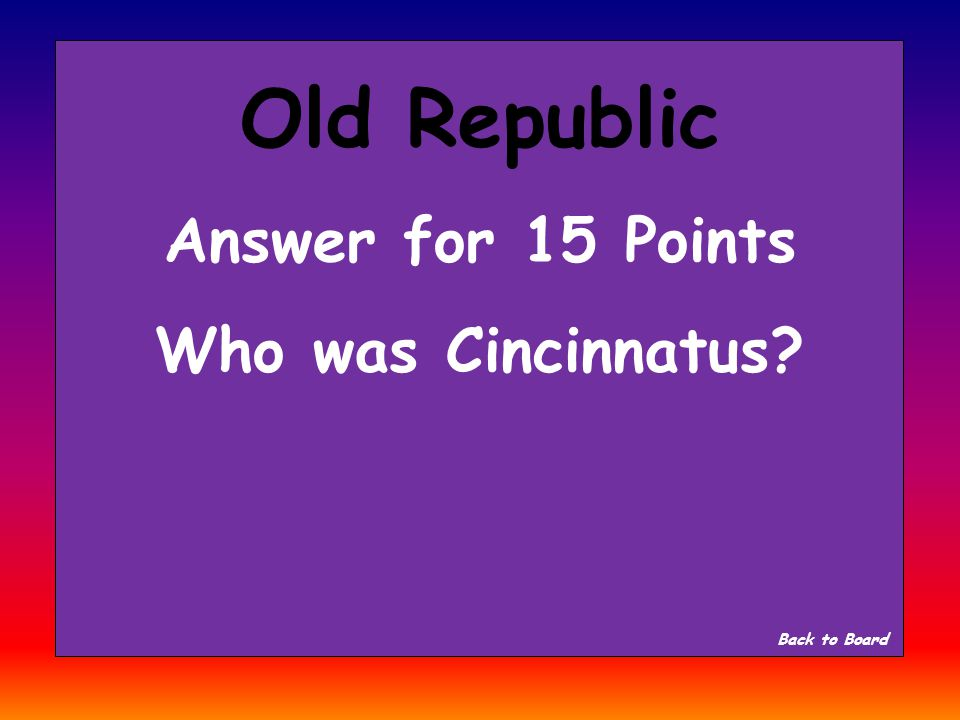 Old Republic Question for 15 Points Who was the most famous dictator in the early republic