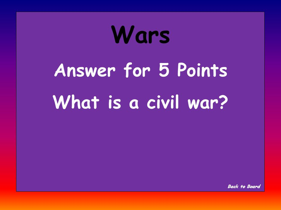 Wars Question for 5 Points A war within a country.