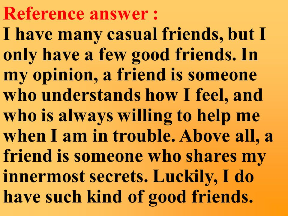1. Do you have many good friends. What are the friends.