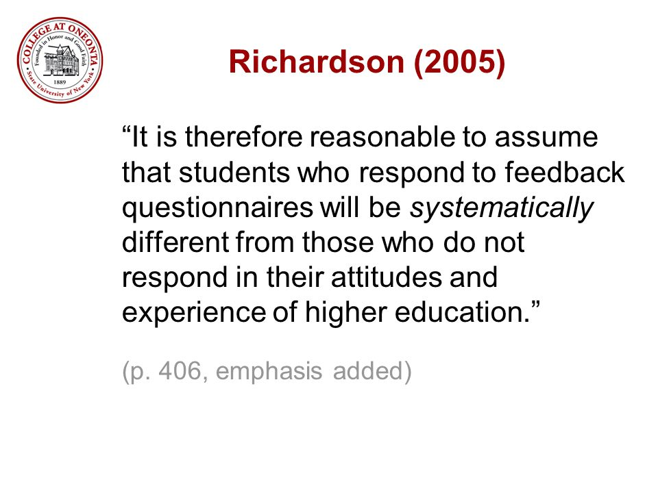 "Richardson (2005) ""It is therefore reasonable to assume that students who respond to feedback questionnaires will be systematically different from tho"