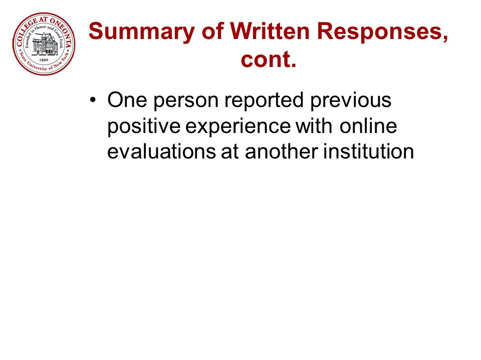Summary of Written Responses, cont. One person reported previous positive experience with online evaluations at another institution