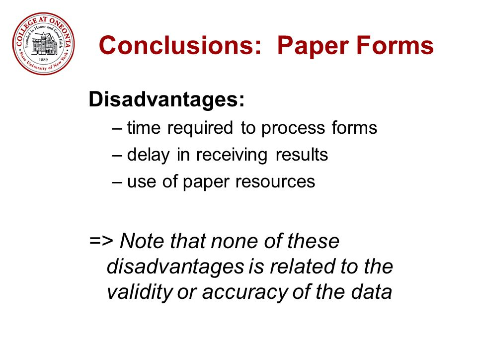 Conclusions: Paper Forms Disadvantages: –time required to process forms –delay in receiving results –use of paper resources => Note that none of these