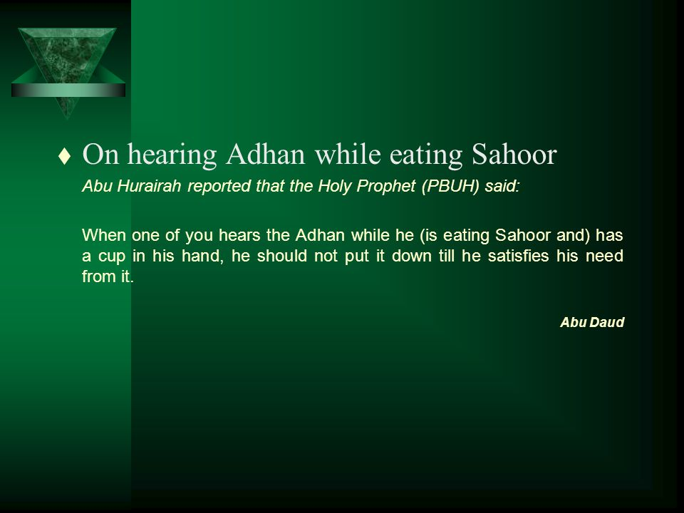 t Sahoor (Early Morning Breakfast) Anas Ibn Malik related that the Holy Prophet (PBUH) said: Take Sahoor (early morning breakfast), for there are blessings in Sahoor.