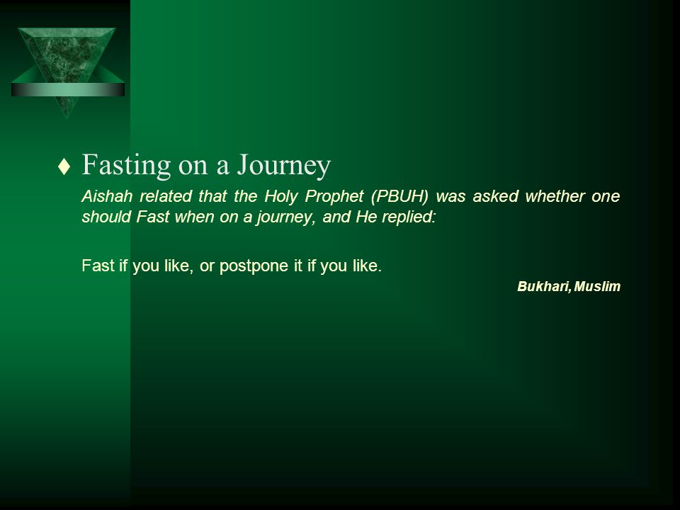 t Eating or Drinking by Accident Abu Hurairah reported that the Holy Prophet (PBUH) said: If anyone forgets while he is fasting and eats or drinks by accident, he should complete his fast, for it is Allah who has fed him and given him drink.