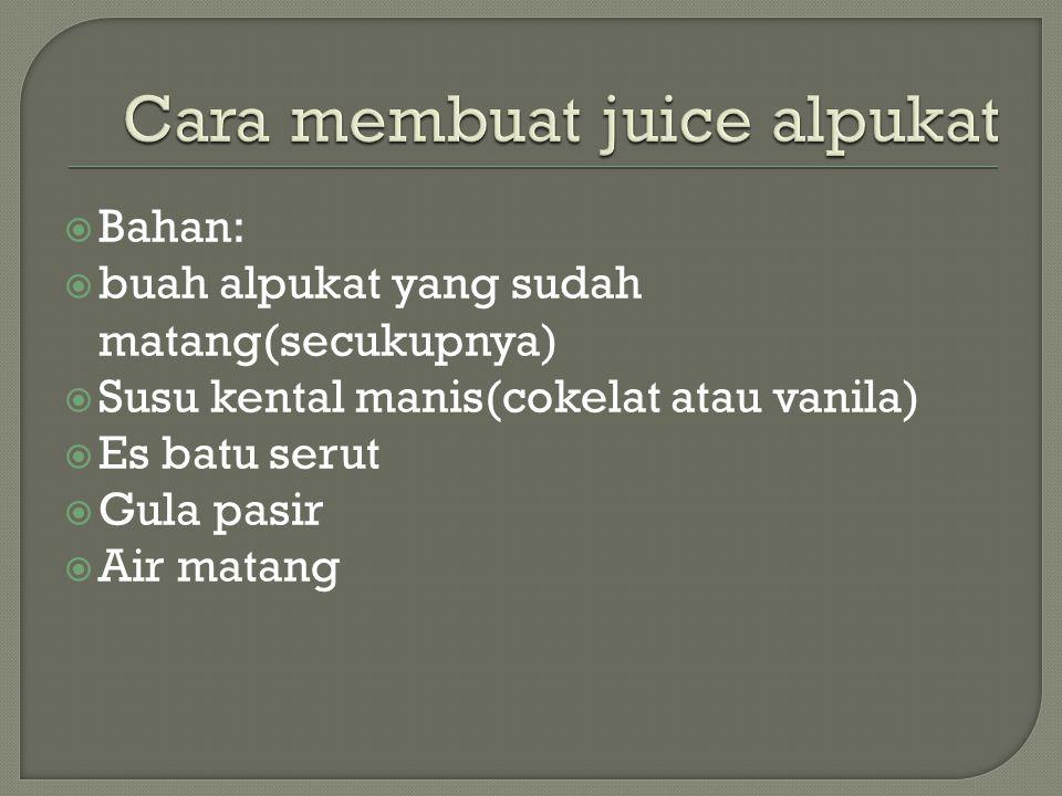 Bahan:  buah alpukat yang sudah matang(secukupnya)  Susu kental manis(cokelat atau vanila)  Es batu serut  Gula pasir  Air matang