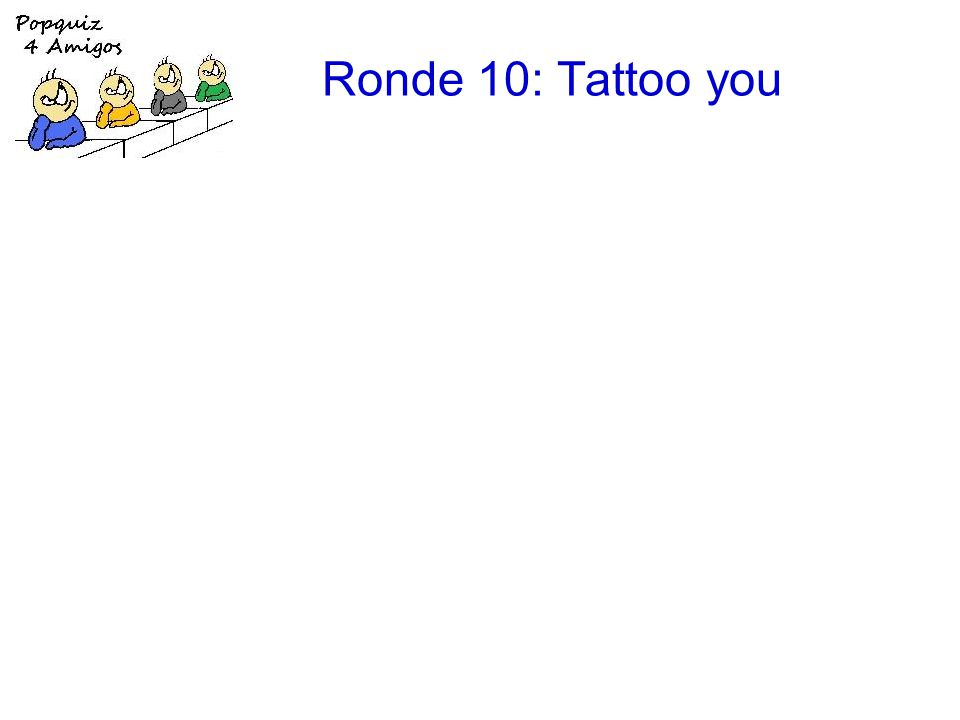 Ronde 10: Tattoo you