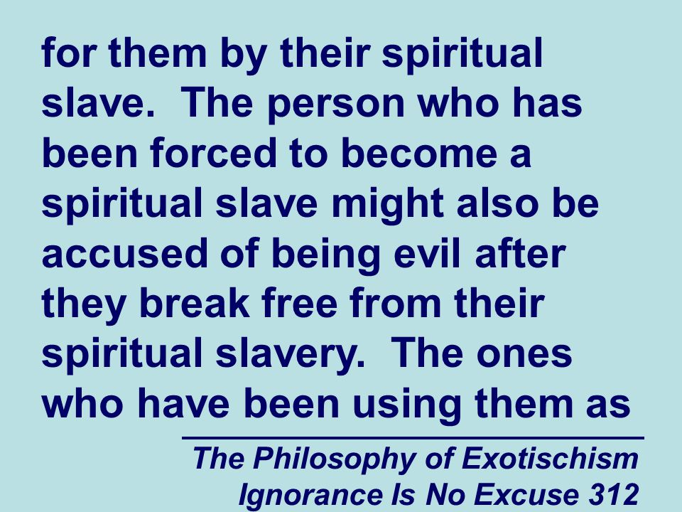 The Philosophy of Exotischism Ignorance Is No Excuse 312 for them by their spiritual slave.