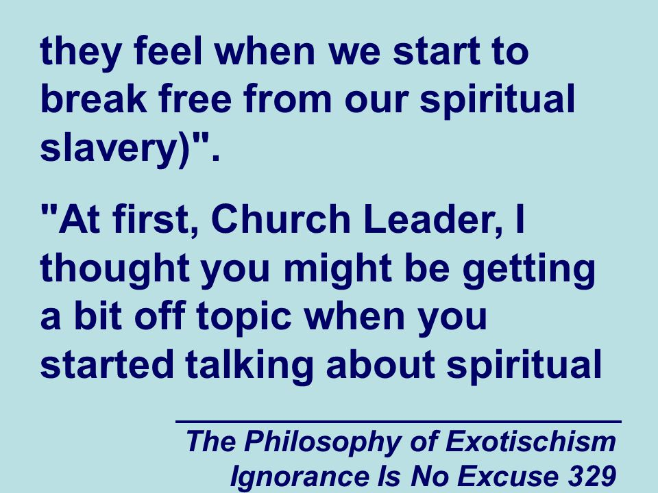 The Philosophy of Exotischism Ignorance Is No Excuse 329 they feel when we start to break free from our spiritual slavery) .