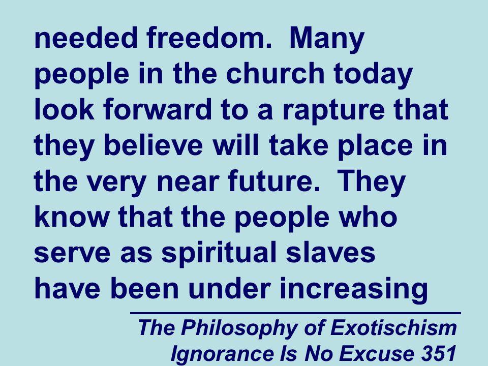 The Philosophy of Exotischism Ignorance Is No Excuse 351 needed freedom.