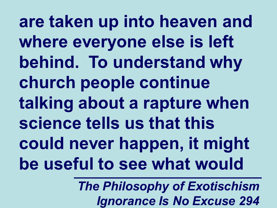 The Philosophy of Exotischism Ignorance Is No Excuse 294 are taken up into heaven and where everyone else is left behind.