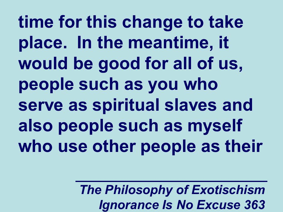 The Philosophy of Exotischism Ignorance Is No Excuse 363 time for this change to take place.