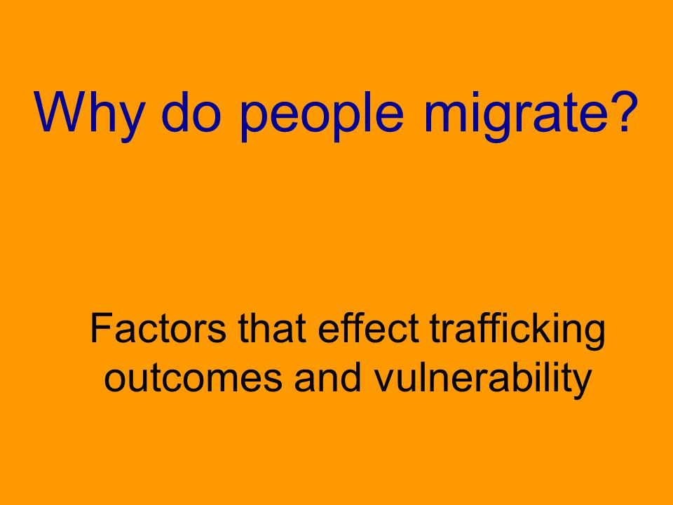 Why do people migrate? Factors that effect trafficking outcomes and vulnerability