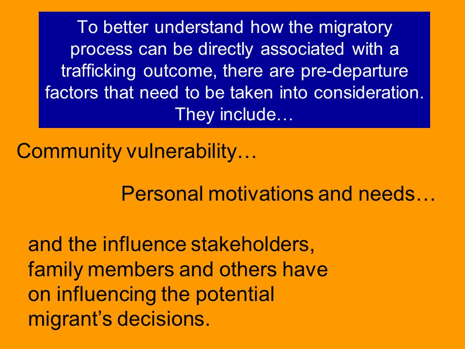 To better understand how the migratory process can be directly associated with a trafficking outcome, there are pre-departure factors that need to be