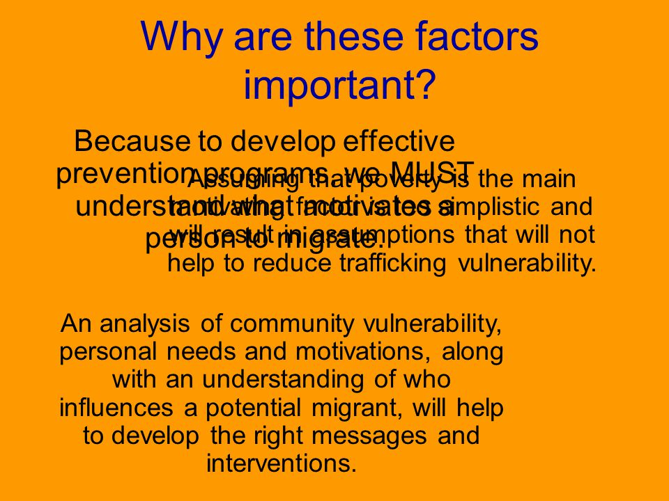 Why are these factors important? Because to develop effective prevention programs, we MUST understand what motivates a person to migrate. Assuming tha