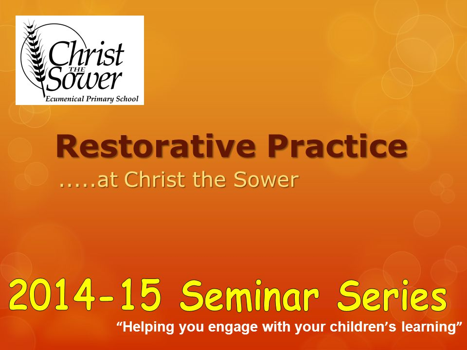 """Restorative Practice.....at Christ the Sower """" Helping you engage with your children ' s learning """""""