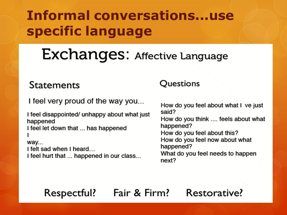 Informal conversations...use specific language