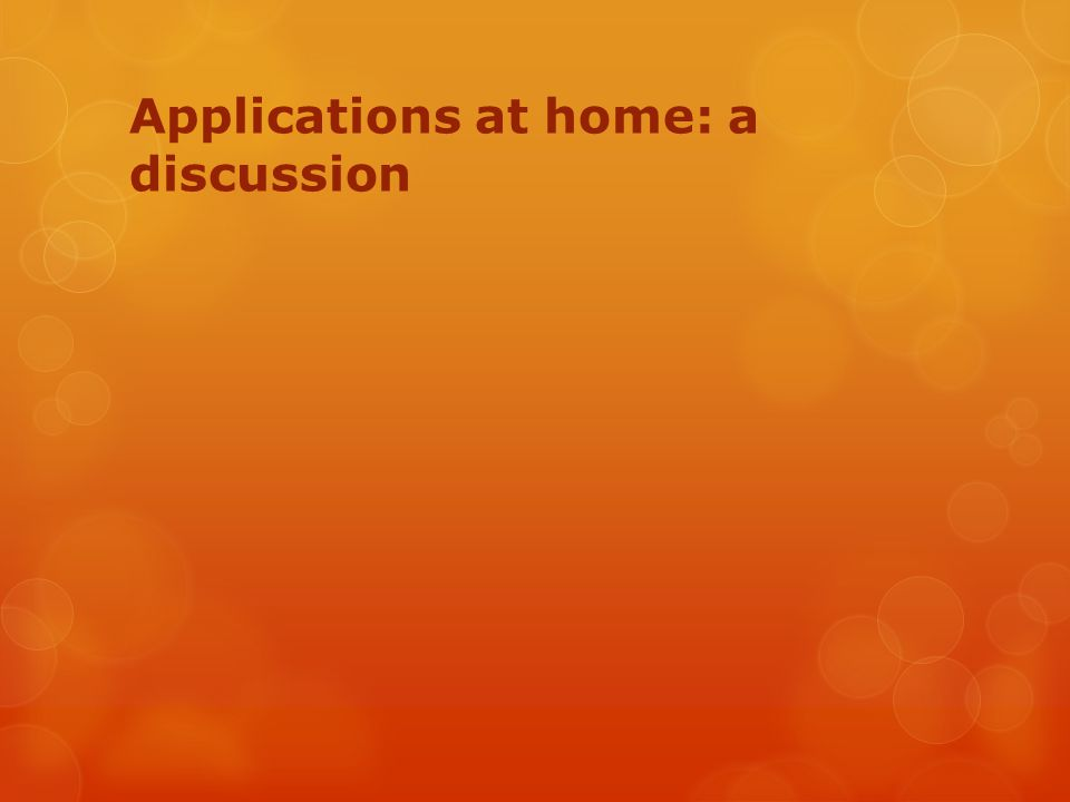 Applications at home: a discussion
