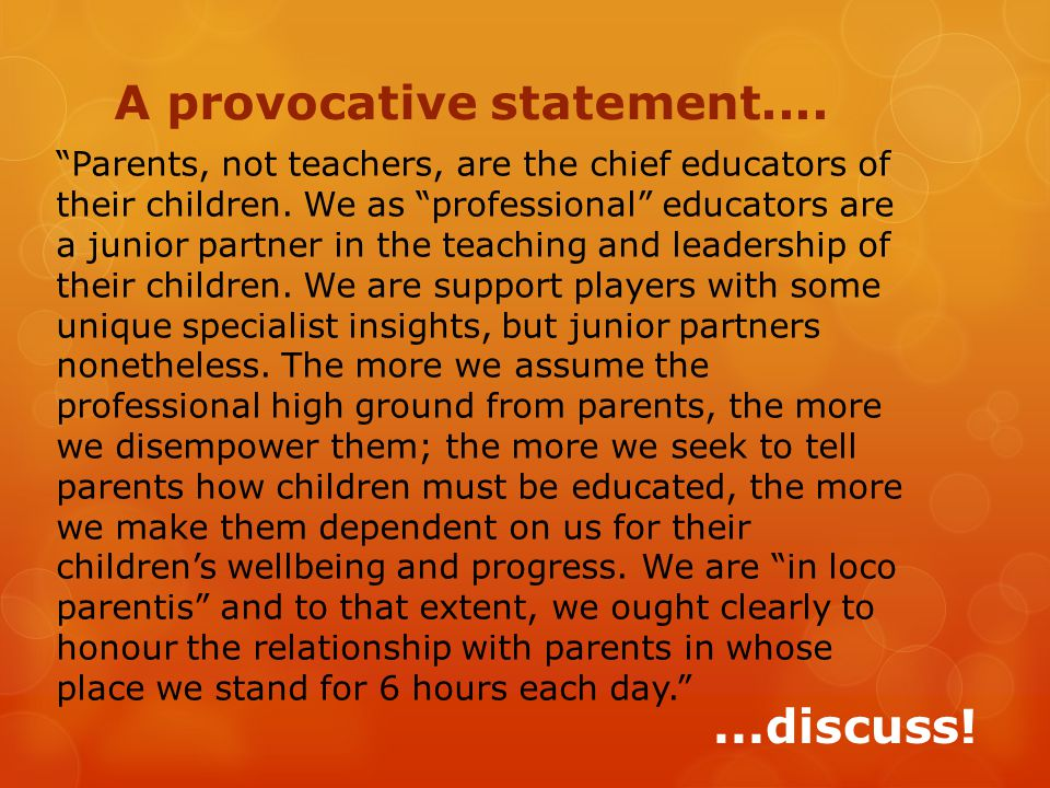 A provocative statement.... Parents, not teachers, are the chief educators of their children.