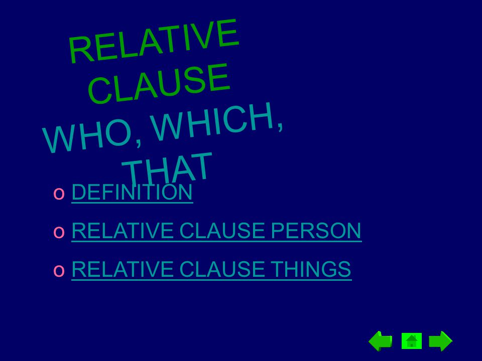 R E L A T I V E C L A U S E W H O, W H I C H, T H A T o DEFINITIONDEFINITION o RELATIVE CLAUSE PERSONRELATIVE CLAUSE PERSON o RELATIVE CLAUSE THINGSRE