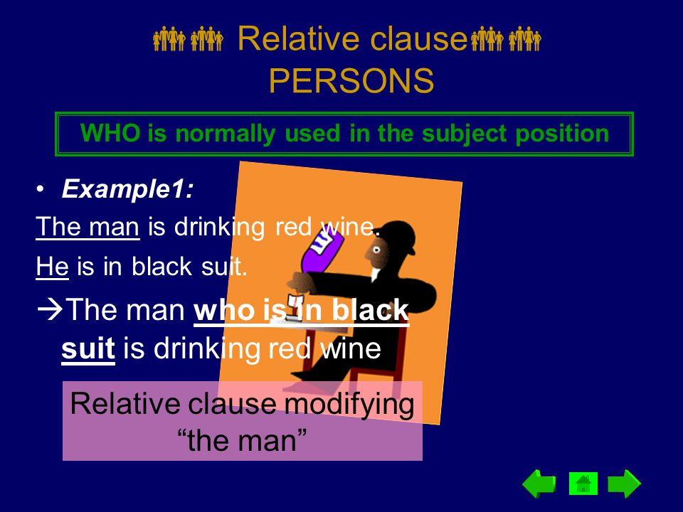  Relative clause  PERSONS Example1: The man is drinking red wine.