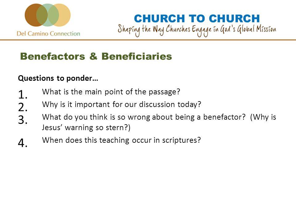 Benefactors & Beneficiaries Questions to ponder… 1.