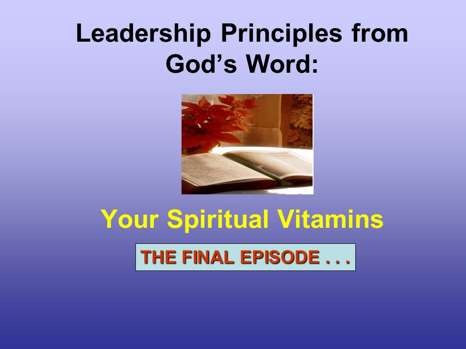 Leadership Principles from God's Word: Your Spiritual Vitamins THE FINAL EPISODE...