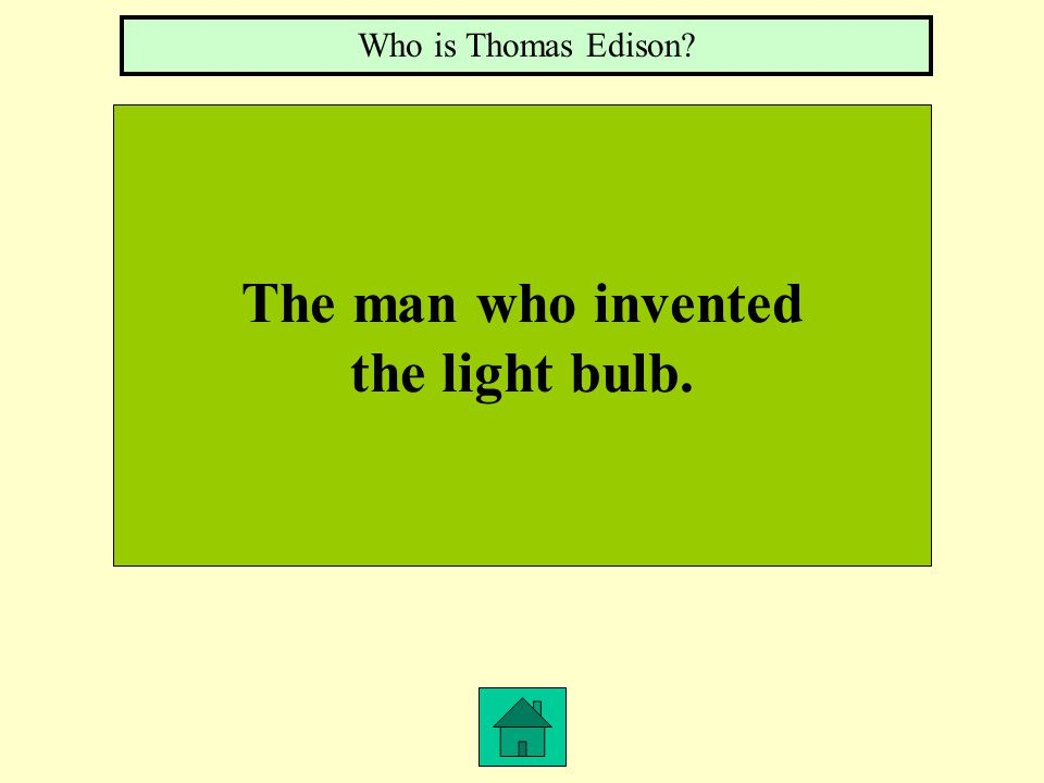 The man who invented the light bulb. Who is Thomas Edison?