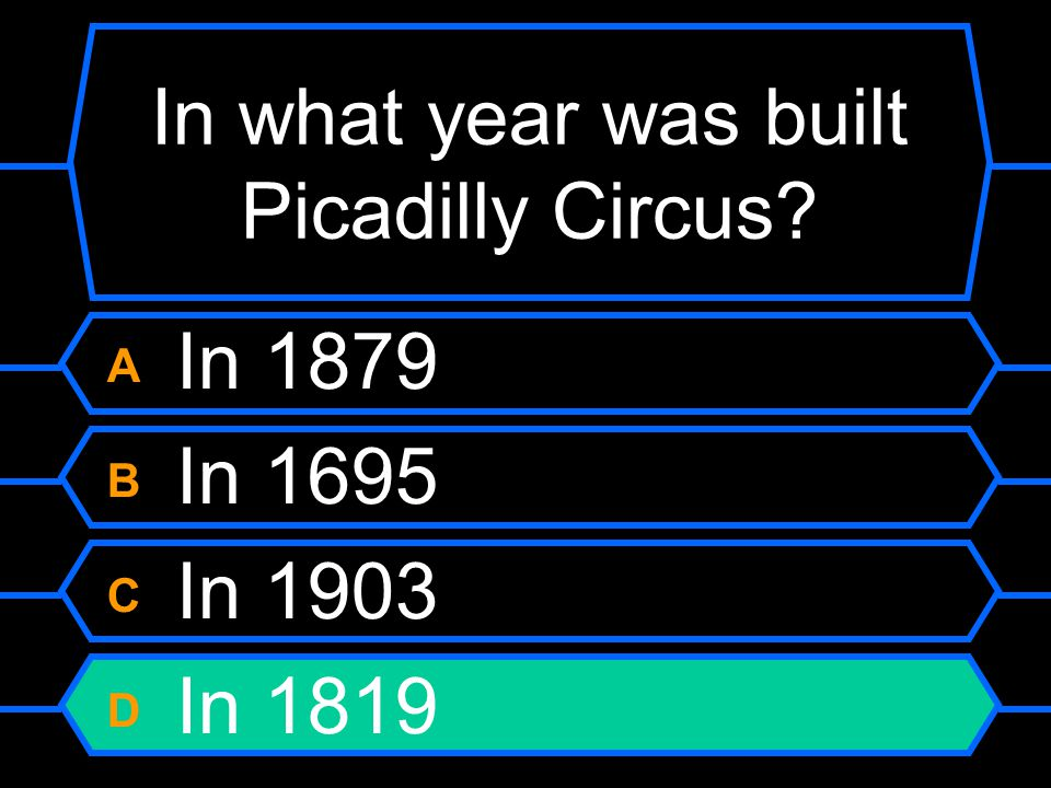 In what year was built Picadilly Circus A In 1879 B In 1695 C In 1903 D In 1819