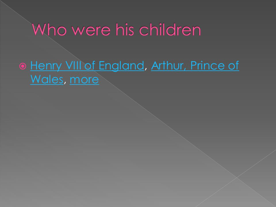  Born: February 11, 1466, Palace of Westminster, London BornPalace of Westminster, London  Died: February 11, 1503, Richmond Palace, Richmond, London DiedRichmond Palace, Richmond, London  Spouse: Henry VII of England (m.