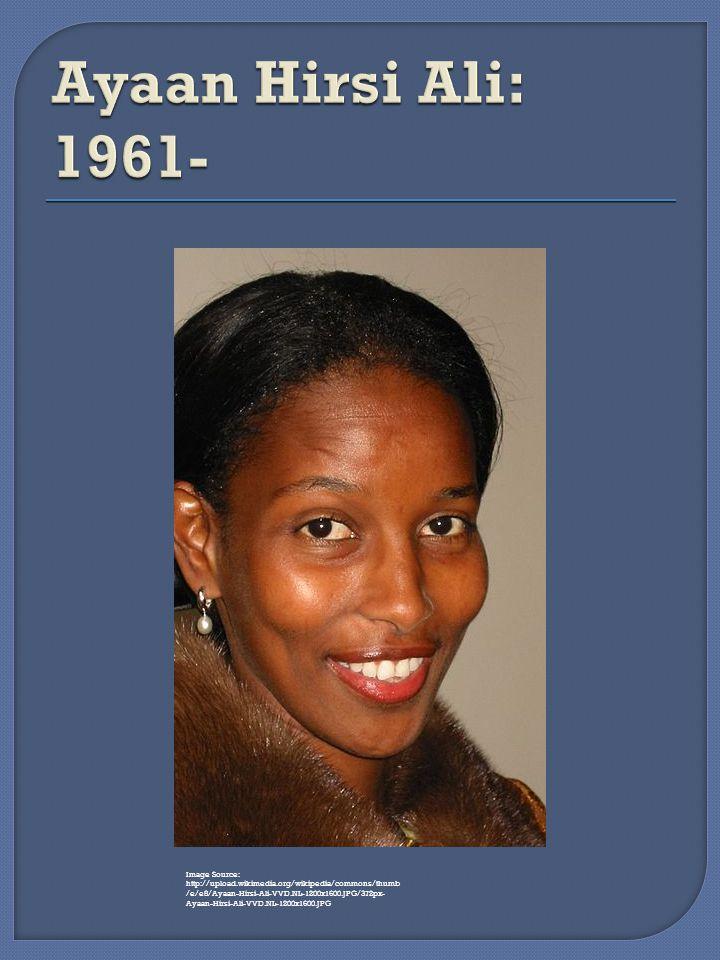 Image Source: http://upload.wikimedia.org/wikipedia/commons/thumb /e/e8/Ayaan-Hirsi-Ali-VVD.NL-1200x1600.JPG/372px- Ayaan-Hirsi-Ali-VVD.NL-1200x1600.J