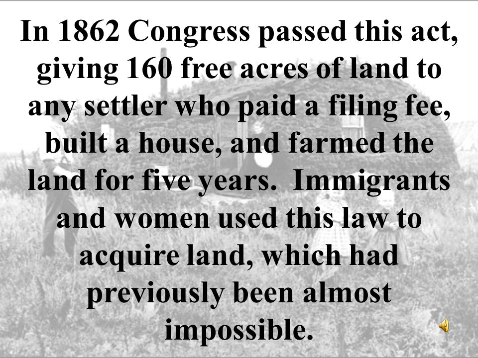 In 1862 Congress passed this act, giving 160 free acres of land to any settler who paid a filing fee, built a house, and farmed the land for five years.