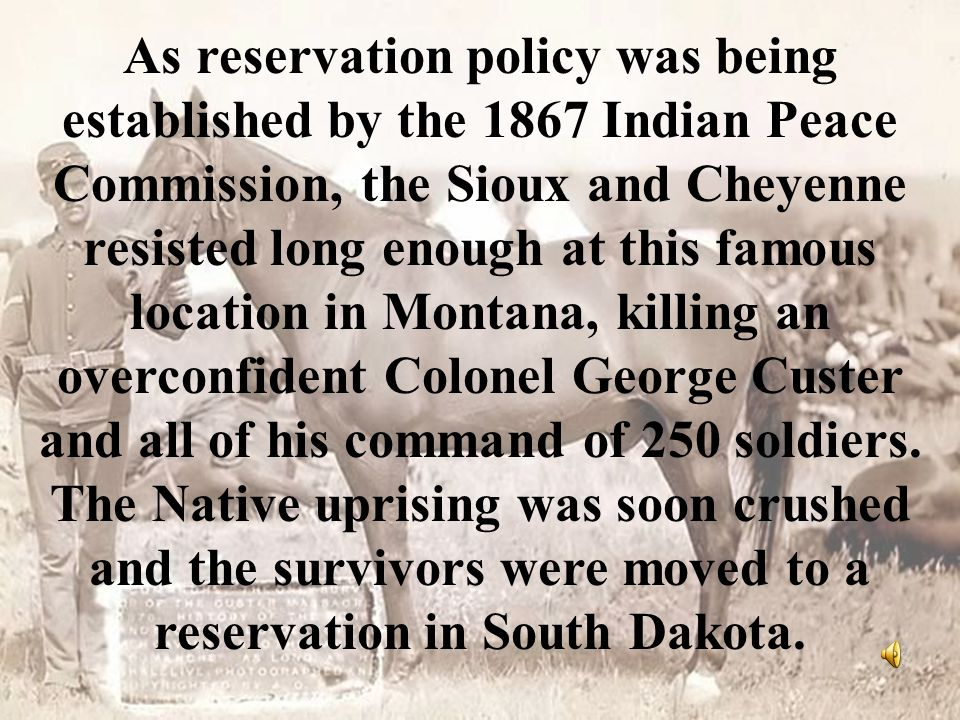 As reservation policy was being established by the 1867 Indian Peace Commission, the Sioux and Cheyenne resisted long enough at this famous location i