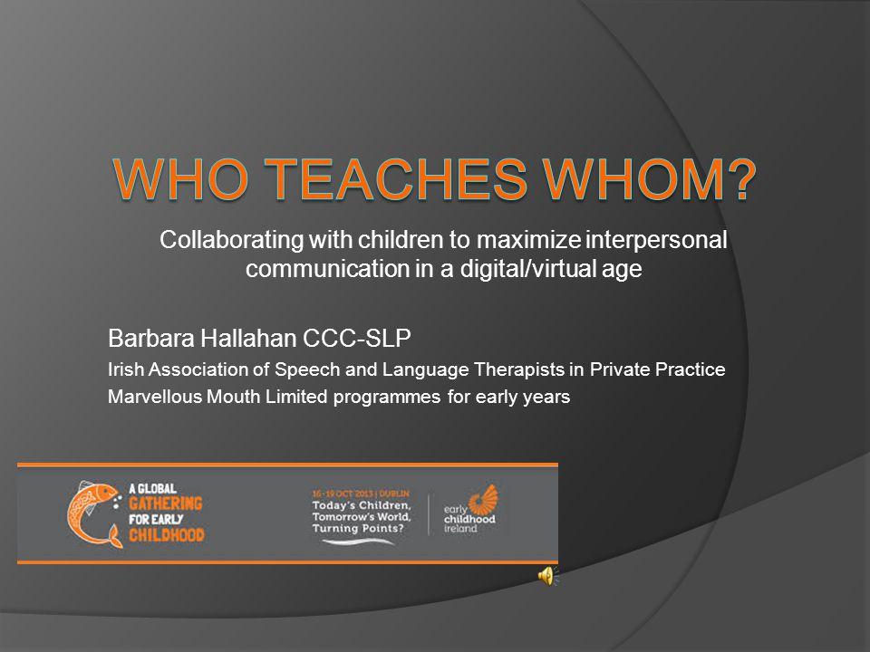 Updating his status Barbara Hallahan MFA, MS, CCC-SLP Early Childhood Ireland International Conference 16 -19 Oct 2013