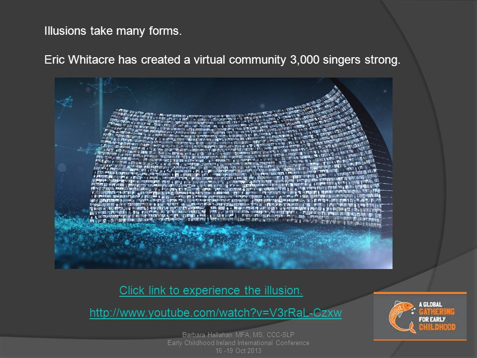 Illusions take many forms. Eric Whitacre has created a virtual community 3,000 singers strong.