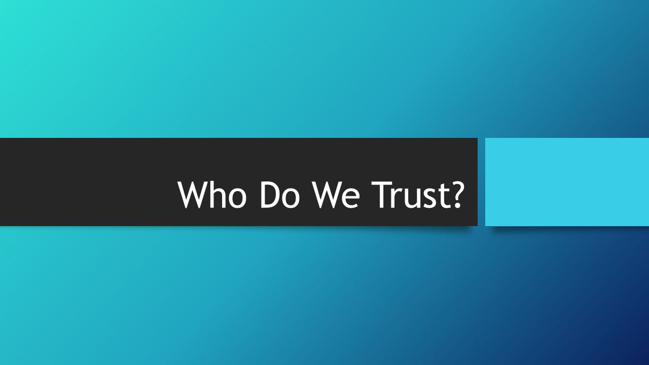 Who Do We Trust