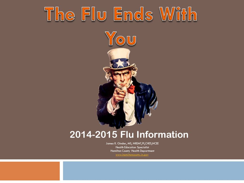 2014-2015 Flu Information James R. Ginder, MS, NREMT,PI,CHES,NCEE Health Education Specialist Hamilton County Health Department www.hamiltoncounty.in.