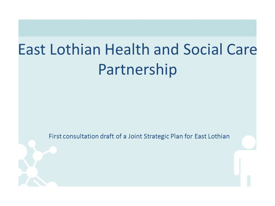 First consultation draft of a Joint Strategic Plan for East Lothian East Lothian Health and Social Care Partnership