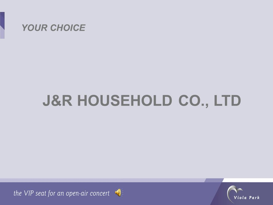 J&R HOUSEHOLD CO., LTD YOUR CHOICE